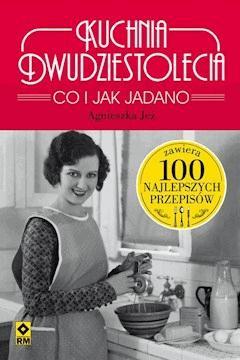 Kuchnia dwudziestolecia. Co i jak jadano - Agnieszka Jeż - ebook