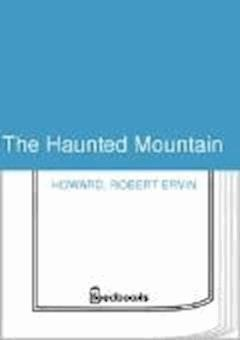 The Haunted Mountain - Robert Ervin Howard - ebook
