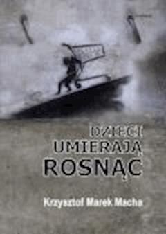 Dzieci umierają rosnąc - Krzysztof Macha - ebook