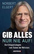 Gib alles ─ nur nie auf! - Norbert Elgert - E-Book