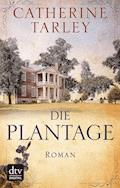 Die Plantage - Catherine Tarley - E-Book
