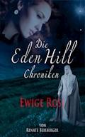 Die Eden Hill Chroniken - Ewige Rose - Renate Blieberger - E-Book