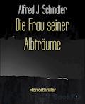 Die Frau seiner Albträume - Alfred J. Schindler - E-Book