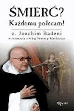 Śmierć? Każdemu polecam! - o. Joachim Badeni w rozmowie z Aliną Petrową-Wasilewicz - ebook