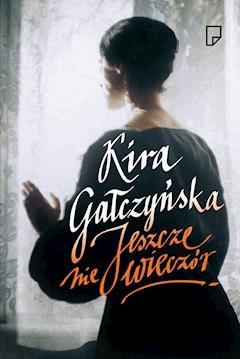 Jeszcze nie wieczór - Kira Gałczyńska - ebook