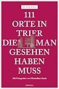 111 Orte in Trier, die man gesehen haben muss - Peter Bieg - E-Book