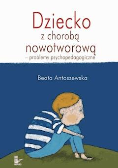 Dziecko z chorobą nowotworową - Beata Antoszewska - ebook