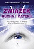 Związek ducha i materii. Naukowe dowody na istnienie rzeczywistości równoległych - dr Danuta Adamska-Rutkowska - ebook