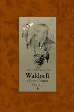 Waldorff. Ostatni baron Peerelu - Mariusz Urbanek - ebook