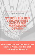 99 Tipps für den Verkauf Ihres Hauses für maximalen Gewinn - Andre Sternberg - E-Book