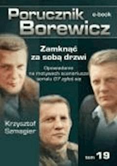 Porucznik Borewicz. Zamknąć za sobą drzwi. TOM 19 - Krzysztof Szmagier - ebook