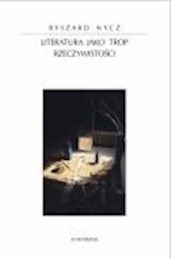 Literatura jako trop rzeczywistości - prof. dr hab. Ryszard Nycz, Małgorzata Sugiera - ebook