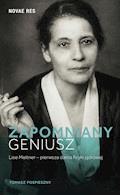 Zapomniany geniusz. Lise Meitner - pierwsza dama fizyki jądrowej - Tomasz Pospieszny - ebook
