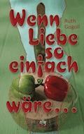 Wenn Liebe so einfach wäre ... - Ruth Gogoll - E-Book