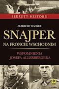 Snajper na froncie wschodnim. Wspomnienia Josefa Allerbergera - Albrecht Wacker - ebook
