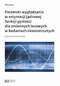 Parametr wygładzania w estymacji jądrowej funkcji gęstości dla zmiennych losowych w badaniach ekonomicznych - Aleksandra Baszczyńska - ebook