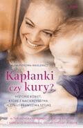 Kapłanki czy kury? Historie kobiet, które z macierzyństwa uczyniły prawdziwą sztukę - Alicja Petrowa-Wasilewicz - ebook