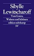 Vom Guten, Wahren und Schönen - Sibylle Lewitscharoff - E-Book
