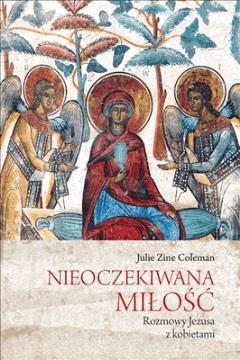 Nieoczekiwana miłość. Rozmowy Jezusa z kobietami - Julie Zine Coleman - ebook