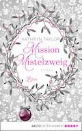 Mission Mistelzweig - Kathryn Taylor - E-Book + Hörbüch
