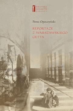 Reportaże z warszawskiego getta - Perec Opoczyński, Monika Polit - ebook