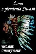 Żona z plemienia Siwash. Wydanie dwujęzyczne - Jack London - ebook