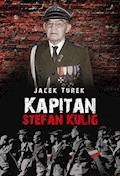 Kapitan Stefan Kulig. Żołnierz Wyklęty Niezłomny - Jacek Turek - ebook
