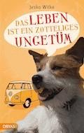 Das Leben ist ein zotteliges Ungetüm - Jesko Wilke - E-Book