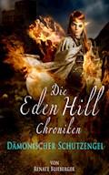 Die Eden Hill Chroniken - Dämonischer Schutzengel - Renate Blieberger - E-Book