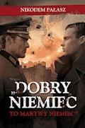 """""""Dobry Niemiec to martwy Niemiec"""" - Nikodem Pałasz - ebook"""
