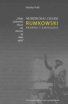 """""""Moja żydowska dusza nie obawia się dnia sądu."""" Mordechaj Chaim Rumkowski. Prawda i zmyślenie - Monika Polit - ebook"""