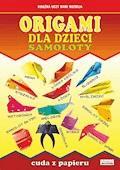 Origami dla dzieci. Samoloty. Cuda z papieru - Beata Guzowska, Michał Palmowski - ebook