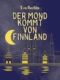 Der Mond kommt von Finnland - Eva Rechlin - E-Book