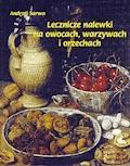 Lecznicze nalewki na owocach, warzywach i orzechach - Andrzej Sarwa - ebook