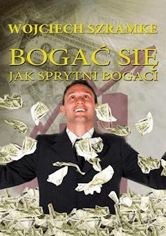 Bogać się jak sprytni bogaci - Wojciech Szramke - ebook