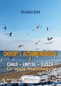Choroby z autoimmunoagresji a ciało - umysł - dusza - dr Ewa D. Białek - ebook