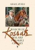 Wojciech Kossak. Malarz polskiej chwały - Arael Zurli - ebook