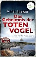 Das Geheimnis der toten Vögel: Ein Fall für Maria Wern - Band 5 - Anna Jansson - E-Book