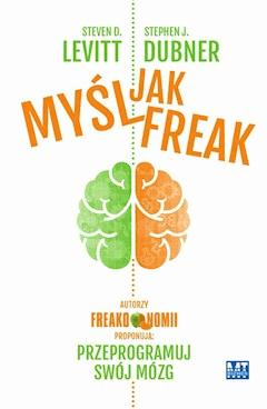 Myśl jak freak - Steven D. Levitt, Stephen J. Dubner - ebook