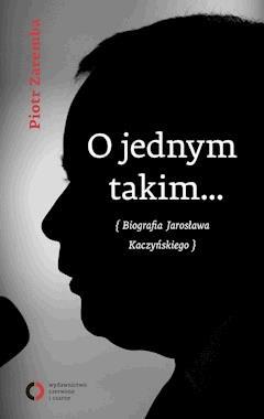 O jednym takim... Biografia Jarosława Kaczyńskiego - Piotr Zaremba - ebook