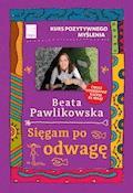 Kurs pozytywnego myślenia. Sięgam po odwagę - Beata Pawlikowska - ebook