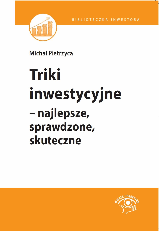 Triki inwestycyjne – najlepsze, sprawdzone, skuteczne - Michał Pietrzyca