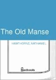 The Old Manse - Nathaniel Hawthorne - ebook