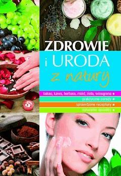 Zdrowie i uroda z natury - Marta Szydłowska - ebook