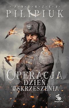 Operacja Dzień Wskrzeszenia - Andrzej Pilipiuk - ebook