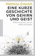 Eine kurze Geschichte von Gehirn und Geist - Matthias Eckoldt - E-Book