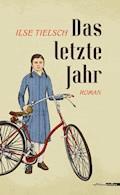 Das letzte Jahr - Ilse Tielsch - E-Book