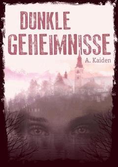 Dunkle Geheimnisse - A. Kaiden - E-Book