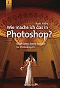 Wie mache ich das in Photoshop? - Scott Kelby - E-Book