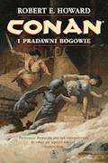 Conan. Conan i pradawni bogowie - Robert E. Howard - ebook